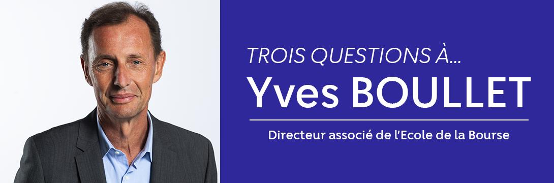 Trois questions à Yves Boullet, Directeur associé de l'École de la Bourse